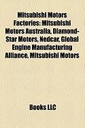 Mitsubishi Motors Factories: Mitsubishi Motors Australia, Diamond-Star Motors, Nedcar, Global Engine Manufacturing Alliance, Mitsubishi Motors