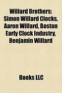 Willard Brothers: Simon Willard Clocks, Aaron Willard, Boston Early Clock Industry, Benjamin Willard
