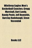 Winthrop Eagles Men's Basketball Coaches: Gregg Marshall, Bart Lundy, Randy Peele, Jeff Reynolds, Barclay Radebaugh, Steve Vacendak