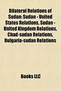 Bilateral Relations of Sudan: Sudan - United States Relations, Sudan - United Kingdom Relations, Chad-Sudan Relations, Bulgaria-Sudan Relations