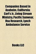 Companies Based in Anaheim, California: Carl's JR., Living Stream Ministry, Pacific Sunwear, Hsu Research, Lynch Ambulance Service