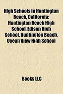 High Schools in Huntington Beach, California: Huntington Beach High School, Edison High School, Huntington Beach, Ocean View High School