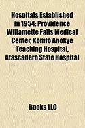 Hospitals Established in 1954: Providence Willamette Falls Medical Center, Komfo Anokye Teaching Hospital, Atascadero State Hospital