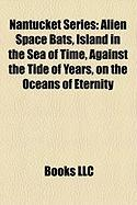 Nantucket Series: Alien Space Bats, Island in the Sea of Time, Against the Tide of Years, on the Oceans of Eternity