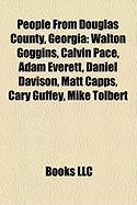 People from Douglas County, Georgia: Walton Goggins, Calvin Pace, Adam Everett, Daniel Davison, Matt Capps, Cary Guffey, Mike Tolbert