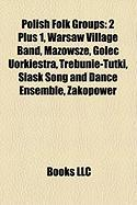 Polish Folk Groups: 2 Plus 1, Warsaw Village Band, Mazowsze, Golec Uorkiestra, Trebunie-Tutki, ?L?sk Song and Dance Ensemble, Zakopower