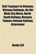 Rail Transport in Vietnam: Vietnam Railways, Ho Chi Minh City Metro, North-South Railway, Vietnam, Yunnan-Vietnam Railway, Asiarunner