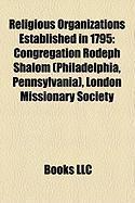 Religious Organizations Established in 1795: Congregation Rodeph Shalom (Philadelphia, Pennsylvania), London Missionary Society