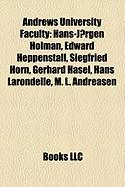 Andrews University Faculty: Hans-J Rgen Holman, Edward Heppenstall, Siegfried Horn, Gerhard Hasel, Hans Larondelle, M. L. Andreasen