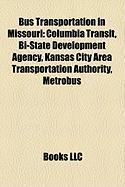 Bus Transportation in Missouri: Columbia Transit, Bi-State Development Agency, Kansas City Area Transportation Authority, Metrobus