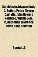 Suicides in Arizona: Craig D. Button, Pedro Lvarez Castell, John Howard Northrop, Will Rogers, JR., Katherine Lawrence, David Hans Schmidt