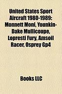 United States Sport Aircraft 1980-1989: Monnett Moni, Younkin-Dake Mullicoupe, Lopresti Fury, Amsoil Racer, Osprey Gp4