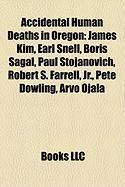 Accidental Human Deaths in Oregon: James Kim, Earl Snell, Boris Sagal, Paul Stojanovich, Robert S. Farrell, JR., Pete Dowling, Arvo Ojala