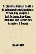 Accidental Human Deaths in Wisconsin: Otis Redding, Stevie Ray Vaughan, Earl Anthony, Bar-Kays, John Ake, Ken Hendricks, Hampton E. Boggs