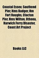 Coastal Essex: Southend Pier, HMS Badger, Hm Fort Roughs, Clacton Pier, HMS Wilton, Othona, Harwich Ferry Disaster, Coast Art Project