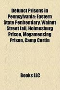 Defunct Prisons in Pennsylvania: Eastern State Penitentiary, Walnut Street Jail, Holmesburg Prison, Moyamensing Prison, Camp Curtin
