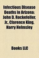 Infectious Disease Deaths in Arizona: John D. Rockefeller, JR., Clarence King, Harry Helmsley