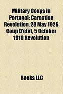 Military Coups in Portugal: Carnation Revolution, 28 May 1926 Coup D' Tat, 5 October 1910 Revolution