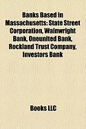 Banks Based in Massachusetts: State Street Corporation, Wainwright Bank, Oneunited Bank, Rockland Trust Company, Investors Bank