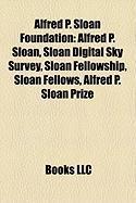 Alfred P. Sloan Foundation: Alfred P. Sloan, Sloan Digital Sky Survey, Sloan Fellowship, Sloan Fellows, Alfred P. Sloan Prize