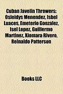 Cuban Javelin Throwers: Osleidys Men Ndez, Isbel Luaces, Emeterio Gonz Lez, Isel L Pez, Guillermo Mart Nez, Xiomara Rivero, Reinaldo Patterson