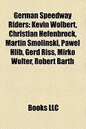 German Speedway Riders: Kevin W Lbert, Christian Hefenbrock, Martin Smolinski, Pawe? Hlib, Gerd Riss, Mirko Wolter, Robert Barth