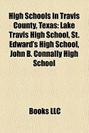 High Schools in Travis County, Texas: Lake Travis High School, St. Edward's High School, John B. Connally High School