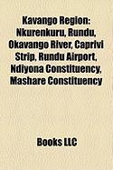 Kavango Region: Nkurenkuru, Rundu, Okavango River, Caprivi Strip, Rundu Airport, Ndiyona Constituency, Mashare Constituency