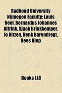 Radboud University Nijmegen Faculty: Louis Beel, Bernardus Johannes Alfrink, Sjaak Brinkkemper, Jo Ritzen, Henk Barendregt, Kees Klop