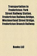 Transportation in Fredericton: York Street Railway Station, Fredericton Railway Bridge, Westmorland Street Bridge, Fredericton Branch Railway