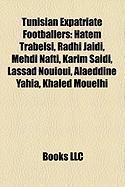 Tunisian Expatriate Footballers: Hatem Trabelsi, Radhi Ja Di, Mehdi Nafti, Karim Saidi, Lassad Nouioui, Alaeddine Yahia, Khaled Mouelhi