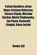 Polish Hurdlers: Artur Noga, Gra Yna Rabsztyn, Teresa Ciep Y, Wac Aw Kuchar, Maria Pi Tkowska, Jan Pusty, Romuald Giegiel, Anna Jesie