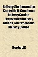 Railway Stations on the Staatslijn B: Groningen Railway Station, Leeuwarden Railway Station, Nieuweschans Railway Station