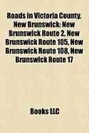 Roads in Victoria County, New Brunswick: New Brunswick Route 2, New Brunswick Route 105, New Brunswick Route 108, New Brunswick Route 17