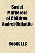 Soviet Murderers of Children: Andrei Chikatilo