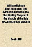 William Holman Hunt Paintings: The Awakening Conscience, the Hireling Shepherd, the Miracle of the Holy Fire, the Shadow of Death
