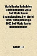 World Junior Badminton Championships: 2008 Bwf World Junior Championships, 2007 Bwf World Junior Championships
