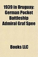 1939 in Uruguay: German Pocket Battleship Admiral Graf Spee