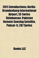 2011 Introductions: Berlin-Brandenburg International Airport, E5 Series Shinkansen, Pakistan Remote Sensing Satellite, Paksat-1r, 287 Seri