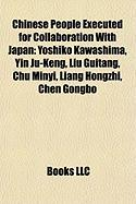 Chinese People Executed for Collaboration with Japan: Yoshiko Kawashima, Yin Ju-Keng, Liu Guitang, Chu Minyi, Liang Hongzhi, Chen Gongbo