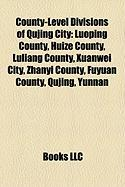 County-Level Divisions of Qujing City: Luoping County, Huize County, Luliang County, Xuanwei City, Zhanyi County, Fuyuan County, Qujing, Yunnan