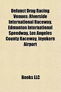 Defunct Drag Racing Venues: Riverside International Raceway, Edmonton International Speedway, Los Angeles County Raceway, Inyokern Airport