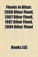 Floods in Bihar: 2008 Bihar Flood, 2007 Bihar Flood, 1987 Bihar Flood, 2004 Bihar Flood