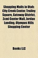 Shopping Malls in Utah: City Creek Center, Trolley Square, Gateway District, Zcmi Center Mall, Jordan Landing, Olympus Hills Shopping Center