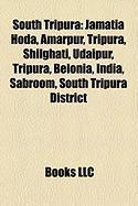 South Tripura: Jamatia Hoda, Amarpur, Tripura, Shilghati, Udaipur, Tripura, Belonia, India, Sabroom, South Tripura District