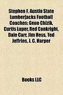 Stephen F. Austin State Lumberjacks Football Coaches: Gene Chizik, Curtis Luper, Red Conkright, Dale Carr, Jim Hess, Ted Jeffries, J. C. Harper