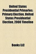 United States Presidential Primaries: Primary Election, United States Presidential Election, 2008 Timeline