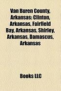 Van Buren County, Arkansas: Clinton, Arkansas, Fairfield Bay, Arkansas, Shirley, Arkansas, Damascus, Arkansas
