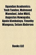 Ugandan Academics: Yash Tandon, Mahmood Mamdani, John Mbiti, Augustus Nuwagaba, Apolo Kivebulaya, Timothy Wangusa, Selam Ahderom