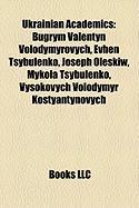 Ukrainian Academics: Bugrym Valentyn Volodymyrovych, Evhen Tsybulenko, Joseph Oleskiw, Mykola Tsybulenko, Vysokovych Volodymyr Kostyantynov